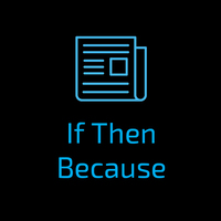 If Then Because